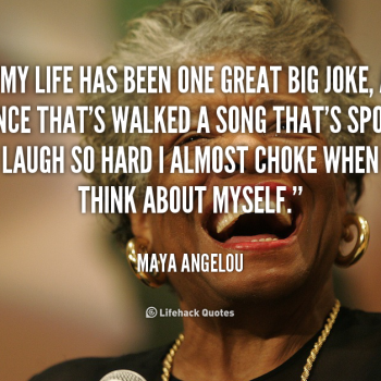 quote-Maya-Angelou-my-life-has-been-one-great-big-104805